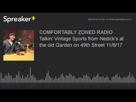 Talkin' Vintage Sports from Nedick's at the old Garden on 49th Street 11/8/17