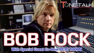 Ep. 73 - Bob Rock! Legendary Music Engineer/Producer with Pete Thorn as Guest-Co-Host