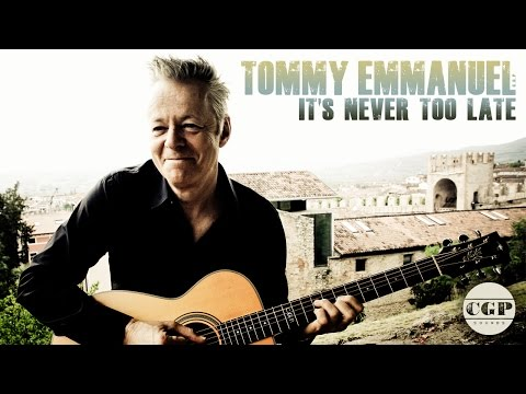It's Never Too Late | Songs | Tommy Emmanuel
