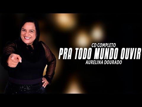 Aurelina Dourado - Cd Completo Pra Todo Mundo Ouvir