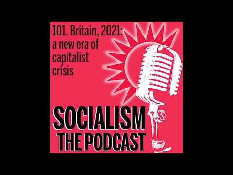 Socialism 101. Britain, 2021: a new era of capitalist crisis
