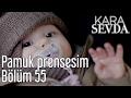 Kara Sevda 55. Bölüm - Pamuk Prensesim