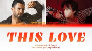 Adam Levine ft. G-Dragon - This Love (Color Coded Lyrics Eng/Rom/Han)