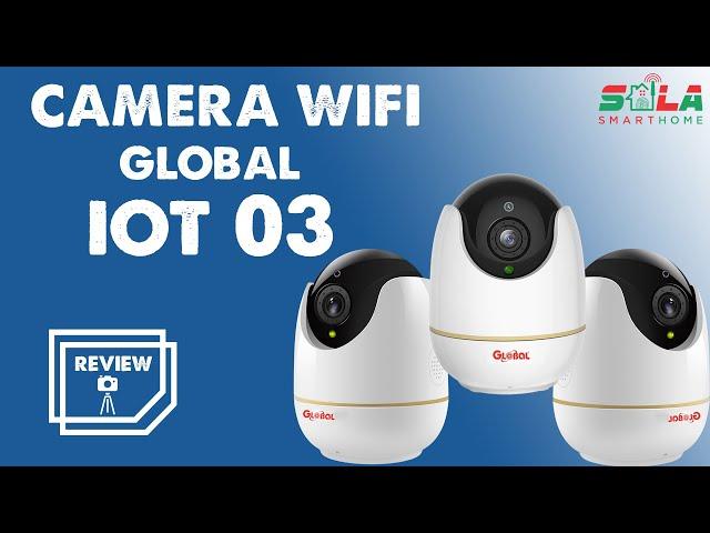 Giới thiệu Camera WIFI Global IOT03 | Giải pháp Nhà Thông Minh SALA