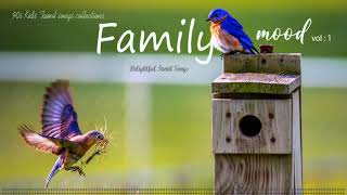 Family Mood Vol . 1 | Delightful Tamil Songs Collections | Family Mode | Tamil Mp3 |Tamil Melodies |
