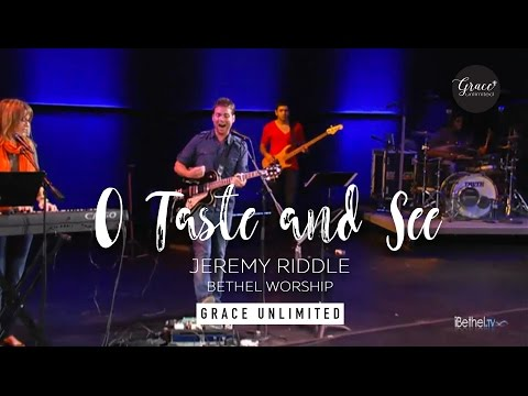 O Taste and See - Jeremy Riddle - Bethel
