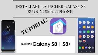 [TUTORIAL] Installare Launcher Samsung Galaxy S8 su OGNI SMARTPHONE ANDROID! No Root!