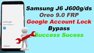 Samsung J6  SM-J600G/DS Android Oreo 9.0 Bypass/Unlock Google Account/ FRP fullstep 100% tested 2019