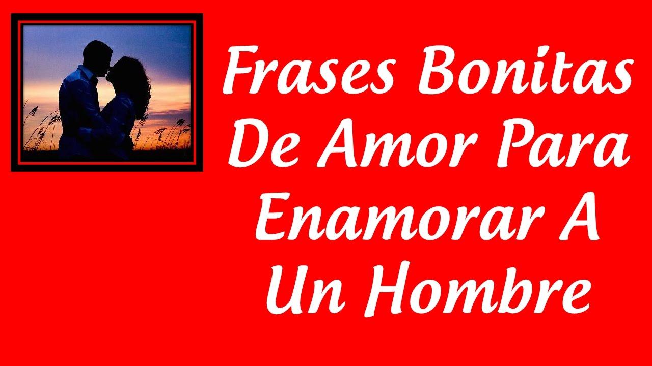 Frases Bonitas De Amor Para Enamorar A Un Hombre Youtube