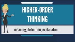 What is HIGHER-ORDER THINKING? What does HIGHER-ORDER THINKING mean?