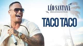 LÉO SANTANA   TACO TACO (CLIPE OFICIAL) DVD #BaileDaSantinha
