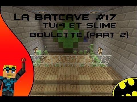 La Batcave #17: TU 14 et Slime boulettes (part 2)