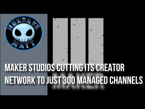 [Internet] Maker Studios cutting its creator network to just 300 managed channels