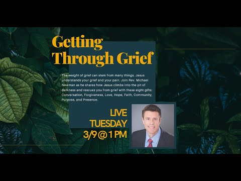 Getting Through Grief with Rev. Michael W. Newman