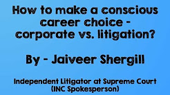 Jaiveer Shergill on 'How to make a conscious career choice - corporate vs. litigation?'