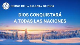 Canción cristiana | Dios conquistará a todas las naciones