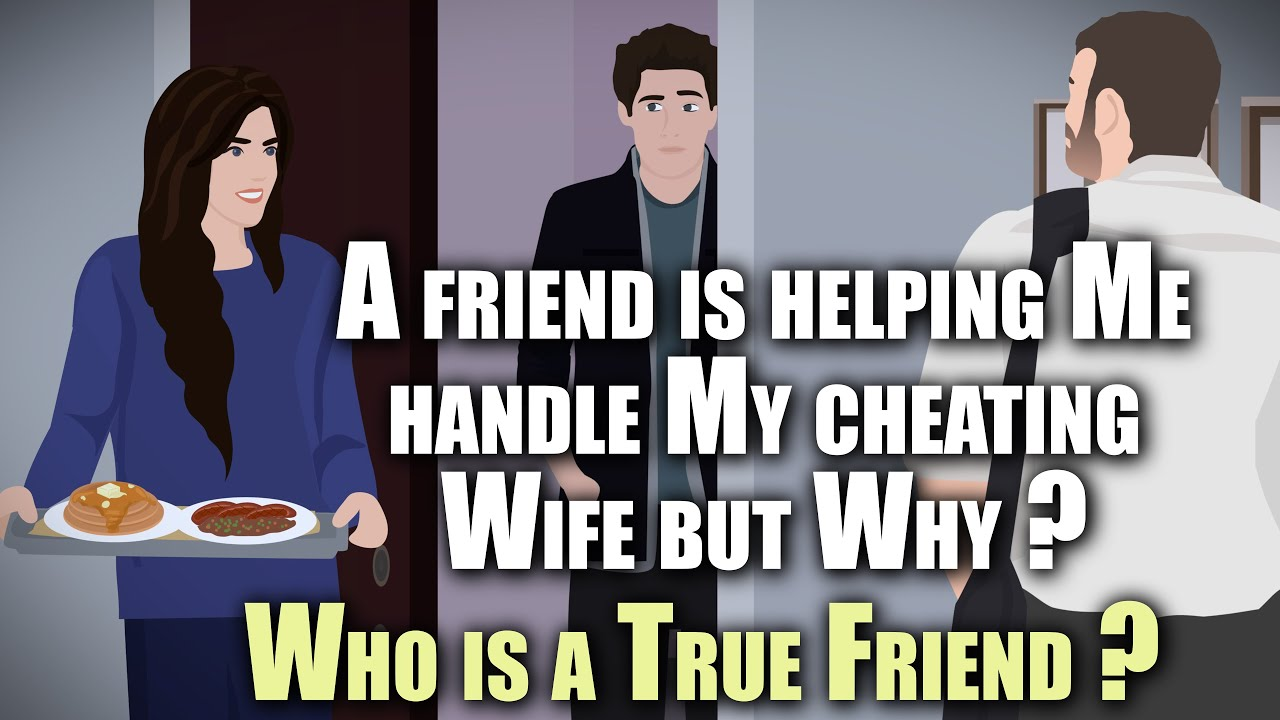 A friend is helping Me handle My cheating Wife but Why ? Who is a True Friend ? | Story Animated