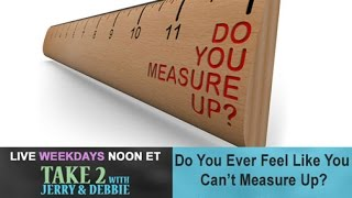 TAKE 2 with Jerry & Debbie - 102416 - Do You Measure Up