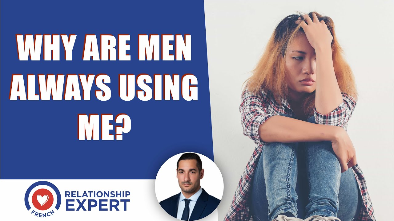 Why men are always using me: WHY and WHAT to do!