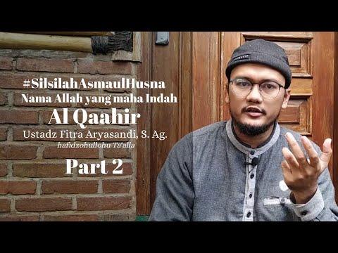 #SerialAsmaulHusna Nama Allah Al Qaahir (Part2) - Ustadz Fitra Aryasandi, S.Ag. Hafidzohulloh