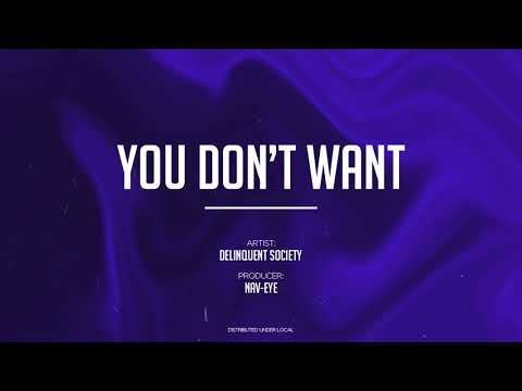 Delinquent Society - You Don't Want (prod. NAV-EYE)