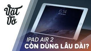 Giờ mua iPad Air 2 có dùng được lâu dài?