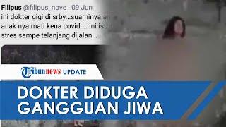 Viral Video Dokter Gigi Yang Gangguan Jiwa Di Surabaya Keluar Telanjang Bulat, IDI Ungkap Faktanya