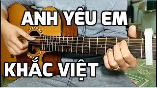 [Guitar hướng dẫn] Anh yêu em - Khắc Việt