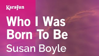 Karaoke Who I Was Born To Be - Susan Boyle *