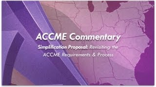 Simplification Proposal: Revisiting the ACCME Requirements & Process YouTube Videos