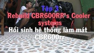 Tập 3: Hồi sinh hệ thống làm mát CBR600rr