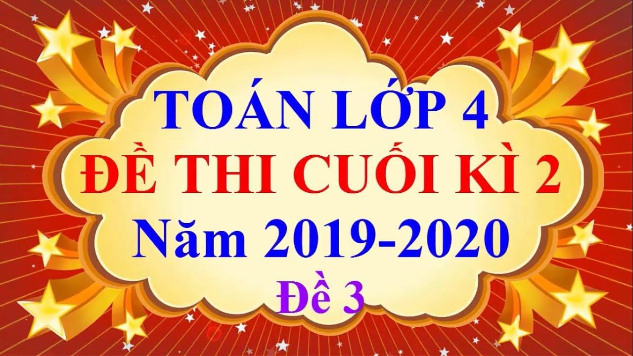 Toán Lớp 4 – ĐỀ THI CUỐI HỌC KÌ 2 Năm 2019 – 2020 #3