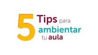 5 Tips Para Ambientar Tu Aula