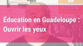 Éducation en Guadeloupe : ouvrir les yeux