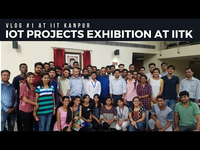 [ VLOG #1 ] IOT PROJECTS EXHIBITION AT IIT KANPUR || SUMMER SCHOOL 2018