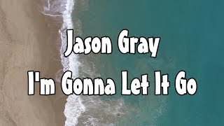 Download Jason Gray - I'm Gonna Let It Go (Lyric Video) Mp3 and Videos