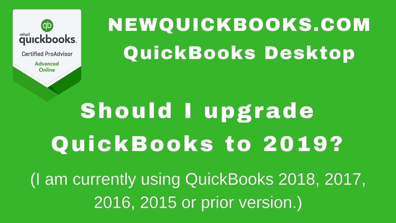 QuickBooks Desktop 2019 - should I upgrade if I have QuickBooks 2018 2017  2016 or earlier version