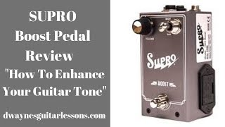 Supro Boost Pedal Review How To Enhance Your Guitar Tone