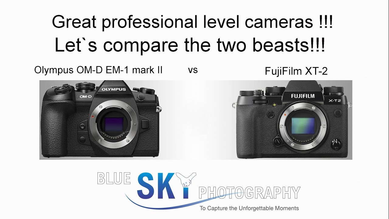 Olympus OM-D EM-1 mark II versus FujiFilm XT-2 !!! Two professional level  mirrorless cameras !!!