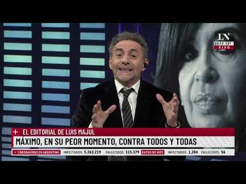 Máximo, en su peor momento, contra todos y todas. El editorial de Luis Majul