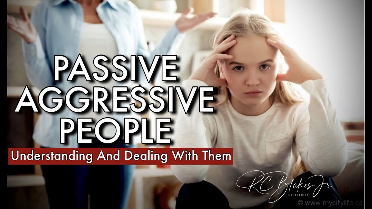 DEALING WITH PASSIVE AGGRESSIVE PEOPLE by RC Blakes