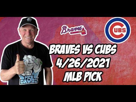 Atlanta Braves vs Chicago Cubs 4/26/21 MLB Pick and Prediction MLB Tips Betting Pick