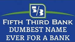 Fifth Third Bank: The Dumbest Name Ever For a Bank