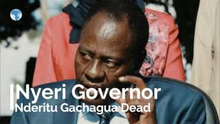 Nyeri Governor Nderitu Gachagua dead