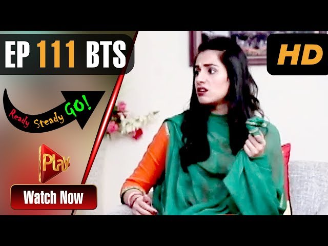 Ready Steady Go - Episode 111 BTS | Play Tv Dramas | Parveen Akbar, Shafqat Khan | Pakistani Drama