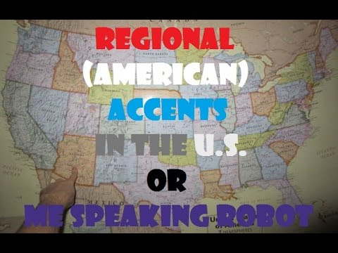 Regional (American) Accents In The U.S. or Me Speaking Robot
