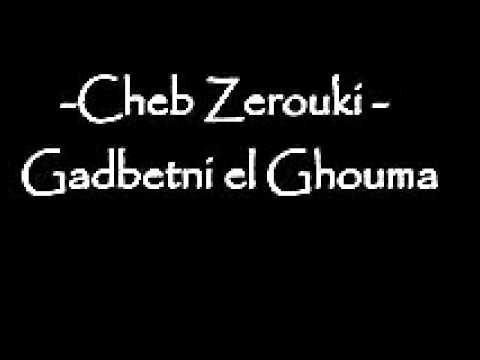 Cheb Zerouki  - Gadbetni El Ghouma