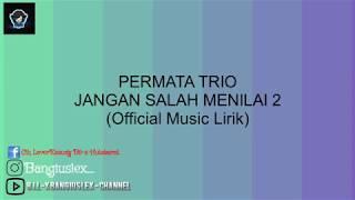 Official Music Lirik PERMATA TRIO - JANGAN SALAH MENILAI 2
