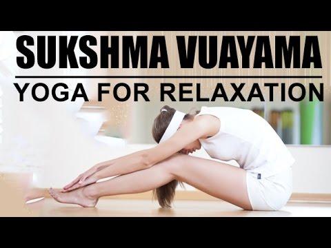 yoga for relaxation  sukshma vuayama  youtube