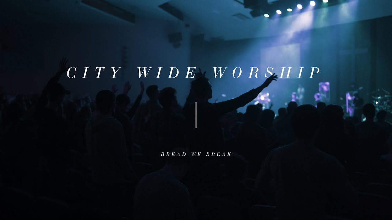 Bread We Break // City Wide Worship